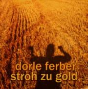 Dorle Ferber: Stroh zu Gold